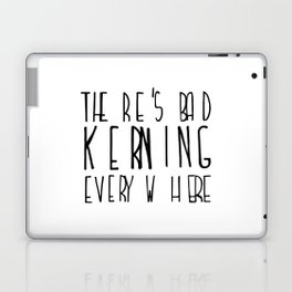 There's Bad Kerning Everywhere Laptop & iPad Skin