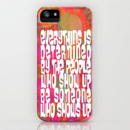 BE SOMEONE WHO SHOWS UP iPhone Case