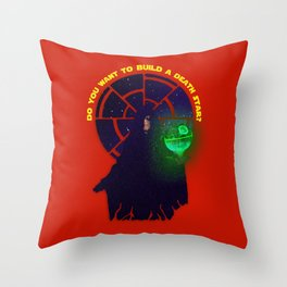 """Do You Want to Build A Death Star?"" Throw Pillow"