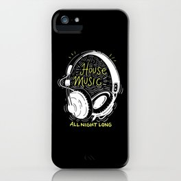 House Music All Night Long | Electro iPhone Case