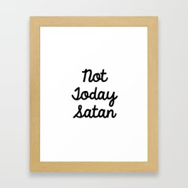 Not Today Satan Framed Art Print
