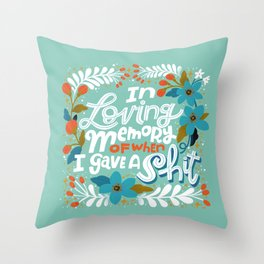 Sh*t People Say: In Loving Memory Of When I Gave a Shit Throw Pillow