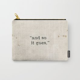 and so it goes Carry-All Pouch