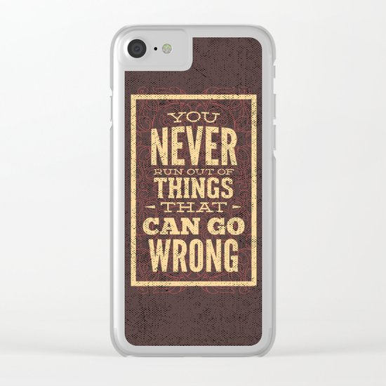 YOU never run out of things that can go wrong- Typography Clear iPhone Case