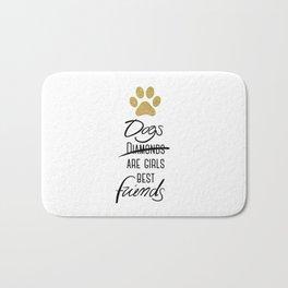 Dogs are girls best friends! Bath Mat
