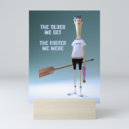 The Older We Get The Faster We Were Mini Art Print