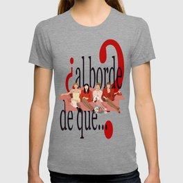 ¿al borde de que? T-shirt
