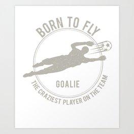 Funny Goalkeeper design Gift Soccer Goalie Born to fly Art Print
