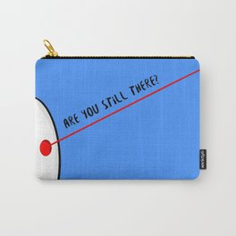 Are You Still There? Carry-All Pouch