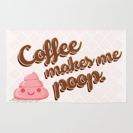 Coffee makes me poop. Rug