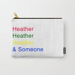 Heather, Heather, Heather, and Someone Carry-All Pouch