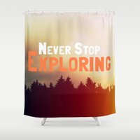 never stop exploring Shower Curtains featuring Never Stop Exploring by Josrick