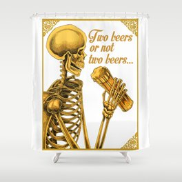 TWO BEERS OR NOT TWO BEERS Shower Curtain