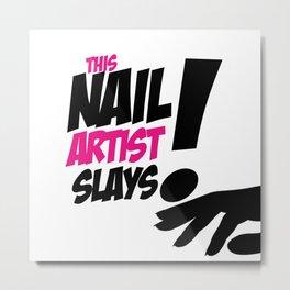 THIS NAIL ARTIST SLAYS Metal Print