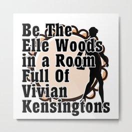 Be The Elle Woods in a Room Full Of Vivian Kensingtons Metal Print