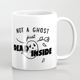 Not a Ghost, Just Dead Inside Coffee Mug