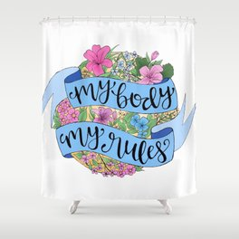 My Body. My Rules. Shower Curtain