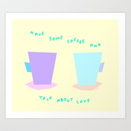 Have Some Coffee And Talk About Love no.6 - pastel color illustration Art Print