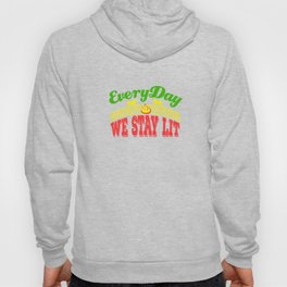 """""""Everyday We Stay Lit"""" tee design. Makes an awesome gift to your friends and family! Grab yours too! Hoody"""