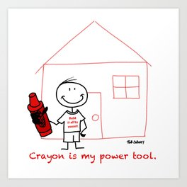 Crayon is my power tool. Art Print