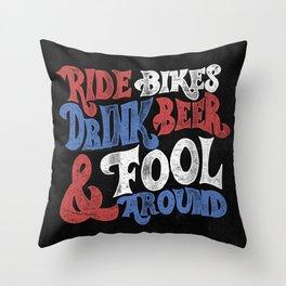 Ride Bikes Drink Beer & Fool Around Throw Pillow
