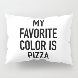 My Favorite Color is Pizza - White Pillow Sham