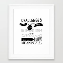 Challenges are what... Framed Art Print