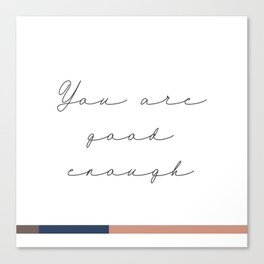 You are good enough Canvas Print