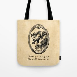 Virginia Woolf - There is no denying the wild horse in us. Tote Bag