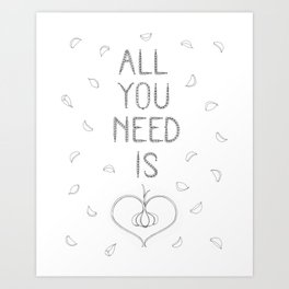All you need is garlic ! Art Print