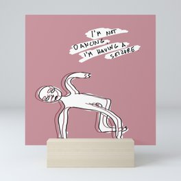 I'm not Dancing I'm having a Seizure Mini Art Print
