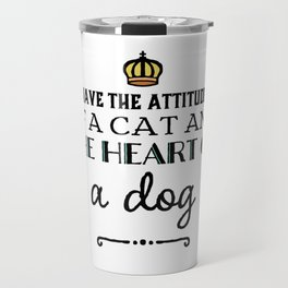 Attitude of a cat and heart of a dog Travel Mug