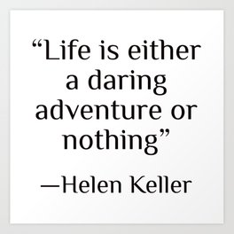 """""""Life is either a daring adventure or nothing"""" — Helen Keller Art Print"""