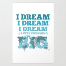 I DREAM...BIG Art Print
