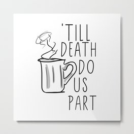 Till Death Do Us Part Coffee Quote Metal Print