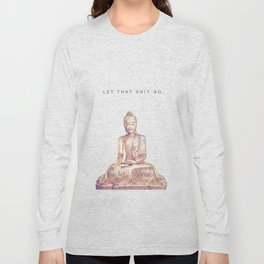 Let That Shit Go Long Sleeve T-shirt