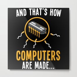 And thats how computers are made Metal Print