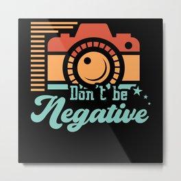 Don't Be Negative Motivational Camera Metal Print
