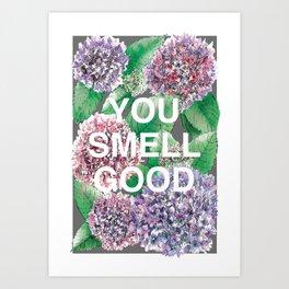 You Smell Good Art Print