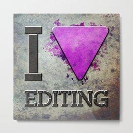 [ i love editing ] Metal Print