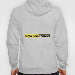 Make RAW not WAR Hoody