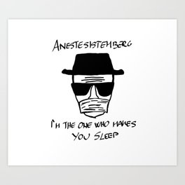 Heisenberg as an anesthesiologist Art Print