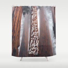 John Muir-And Into The Forest I Go To Lose My Mind And Find My Soul Shower Curtain