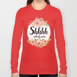 Shhh Shut up Long Sleeve T-shirt