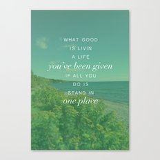 What Good is Livin Canvas Print