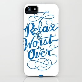 Relax the Worst Is over iPhone Case