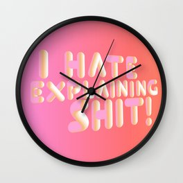 I Hate Explaining Shit Wall Clock