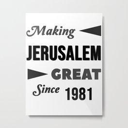 Making Jerusalem Great Since 1981 Metal Print