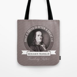 Benjamin Franklin the Whole Truth Tote Bag