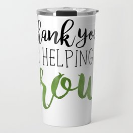 Thank You For Helping Me Grow Travel Mug